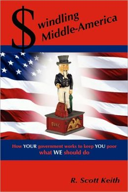 Swindling Middle-America How Your Government Works To Keep You Poor: What We Should Do