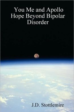 You Me and Apollo: Hope Beyond Bipolar Disorder J. D. Stottlemire