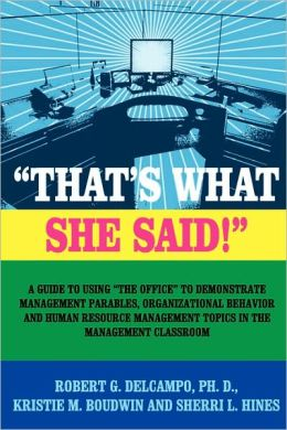 That's What She Said!: A Guide to using The Office to Demonstrate Management Parables, Organizational Behavior and Human Resource Management Topics in the Management Classroom