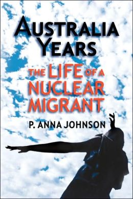 AUSTRALIA YEARS The Life of a Nuclear Migrant