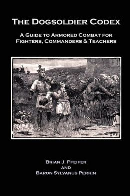 The Dogsoldier Codex: A Guide to Armored Combat for Fighters, Commanders and Teachers