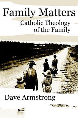 Family Matters: Catholic Theology of the Family