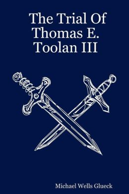 The Trial of Thomas E. Toolan III