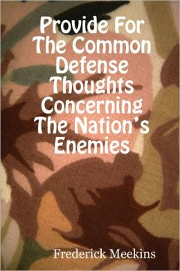 Provide for the Common Defense: Thoughts Concerning the Nation's Enemies