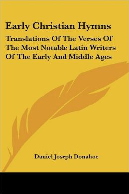 Early Christian Hymns: Translations of the Verses of the Most