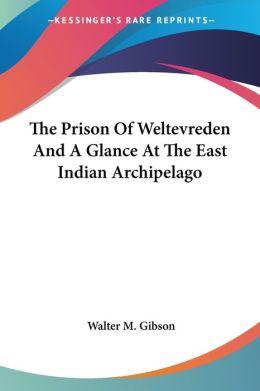 Prison of Weltevreden and a Glance at the East Indian Archipelago