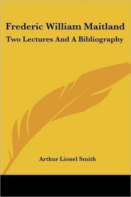 Frederic William Maitland: Two Lectures and a Bibliography