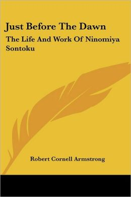 Just before the Dawn: The Life and Work of Ninomiya Sontoku