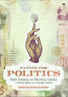 Paying for Politics: Party Funding and Political Change in South Africa and the Global South