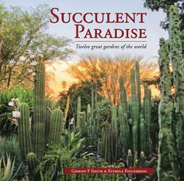 Succulent Paradise: Twelve Great Gardens of the World
