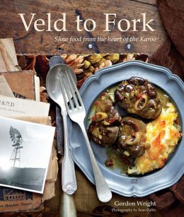 Veld to Fork: Slow food from the heart of the Karoo (PagePerfect NOOK Book)