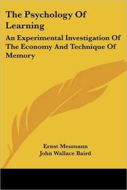 Psychology of Learning: An Experimental Investigation of the Economy and Technique of Memory