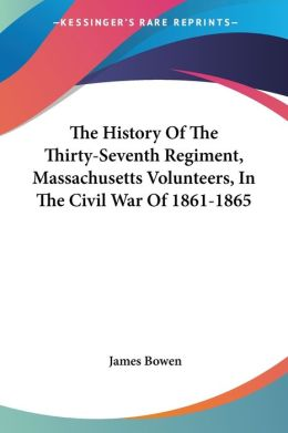History of the Thirty-Seventh Regiment, Massachusetts Volunteers, in the Civil War of 1861-1865