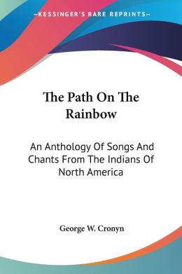 Path on the Rainbow: An Anthology of Songs and Chants from the Indians of North America