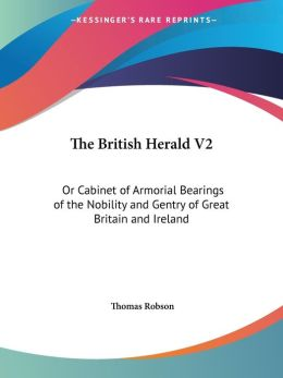 British Herald V2: Or Cabinet of Armorial Bearings of the Nobility and Gentry of Great Britain and Ireland