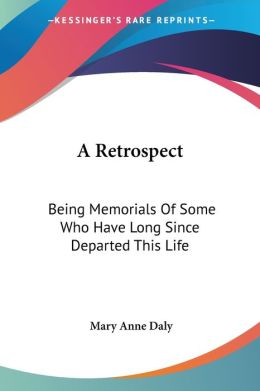 Retrospect: Being Memorials of Some Who Have Long since Departed This Life