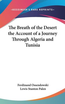 Breath of the Desert the Account of a Journey through Algeria and Tunisia