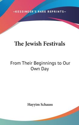 Jewish Festivals: From Their Beginnings to Our Own Day