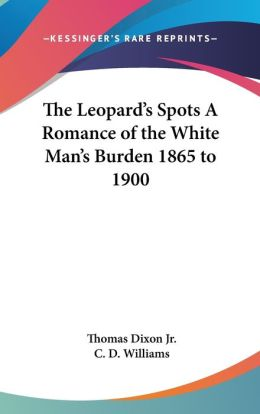 The Leopard's Spots A Romance Of The White Man's Burden 1865 To 1900