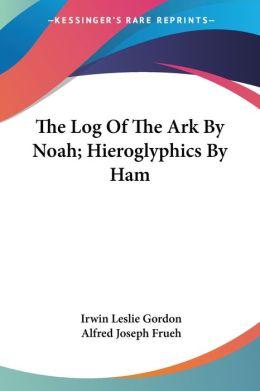 Log of the Ark by Noah; Hieroglyphics by Ham