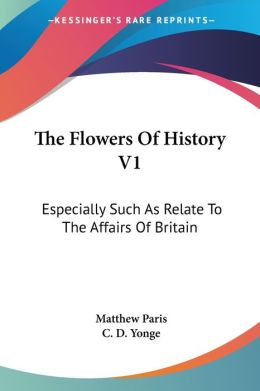 Flowers of History V1: Especially Such as Relate to the Affairs of Britain