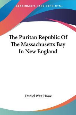 Puritan Republic of the Massachusetts Bay in New England