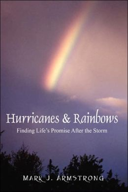 Hurricanes and Rainbows: Finding Life's Promise after the Storm