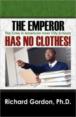The Emperor Has No Clothes! The Crisis In American Inner City Schools