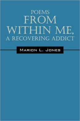 Poems From Within Me, A Recovering Addict