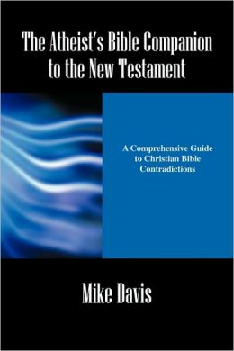 The Atheist's Bible Companion To The New Testament