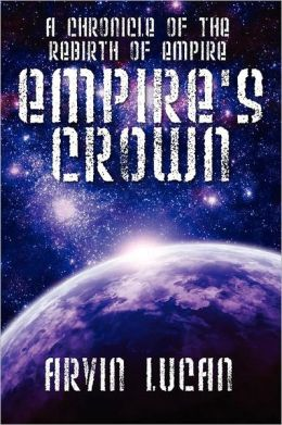 Empire's Crown: A Chronicle of the Rebirth of Empire