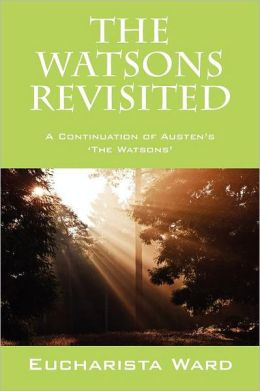 The Watsons Revisited: A Continuation of Austen's 'The Watsons'