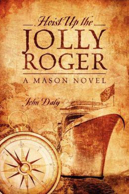 Hoist Up the Jolly Roger: A Mason Novel