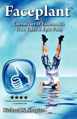 Faceplant: Chronicles of Facebook's True Tales & Epic Fails