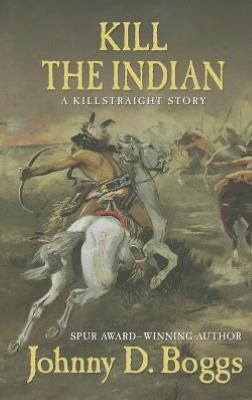 Kill the Indian: A Killstraight Story