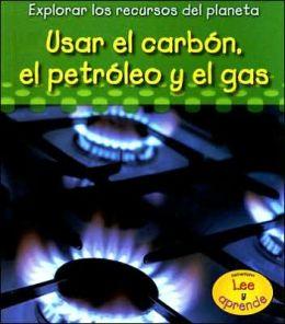 Usar el Carbón, el Petróleo y el Gas