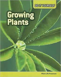 Growing Plants: Plant Life Processes
