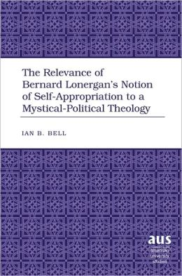 The Relevance of Bernard Lonergan's Notion of Self-Appropriation to a Mystical-Political Theology
