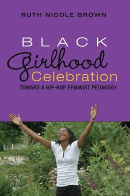 Black Girlhood Celebration: Toward a Hip-Hop Feminist Pedagogy
