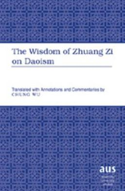 The Wisdom of Zhuang Zi on Daoism: Zhuang Zi