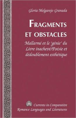 Fragments et Obstacles: Mallarm et le 'gnie' du Livre inachev/Posie et ddoublement esthtique