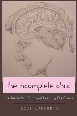 Incomplete Child: An Intellectual History of Learning Disabilities