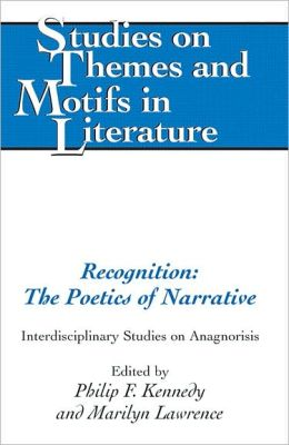 Recognition: The Poetics of Narrative--Interdisciplinary Studies on Anagnorisis
