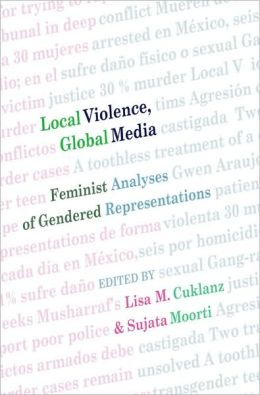 Local Violence, Global Media: Feminist Analyses of Gendered Representations