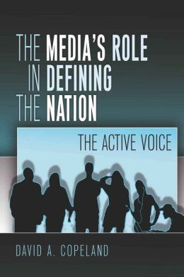 The Media's Role in Defining the Nation: The Active Voice