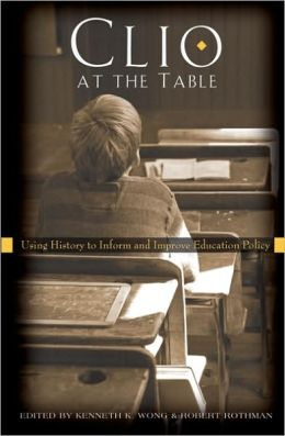 Clio at the Table: Using History to Inform and Improve Education Policy