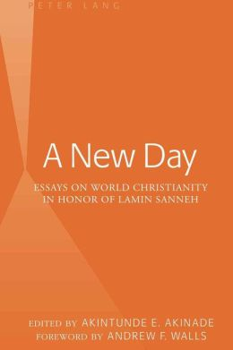 A New Day: Essays on World Christianity in Honor of Lamin Sanneh