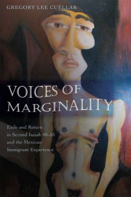 Voices of Marginality: Exile and Return in Second Isaiah 40-55 and the Mexican Immigrant Experience