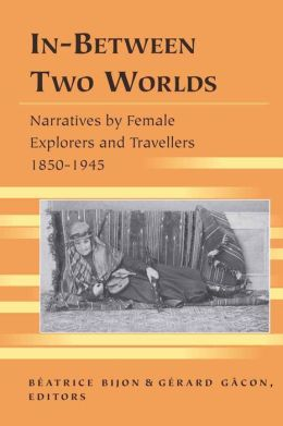 In-Between Two Worlds: Narratives by Female Explorers and Travellers 1850-1945