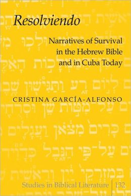 Resolviendo: Narratives of Survival in the Hebrew Bible and in Cuba Today
